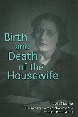 Birth and Death of the Housewife By Masino, Paola/ Feltrin-morris, Marella (TRN)