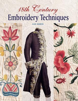18th Century Embroidery Techniques By Marsh, Gail
